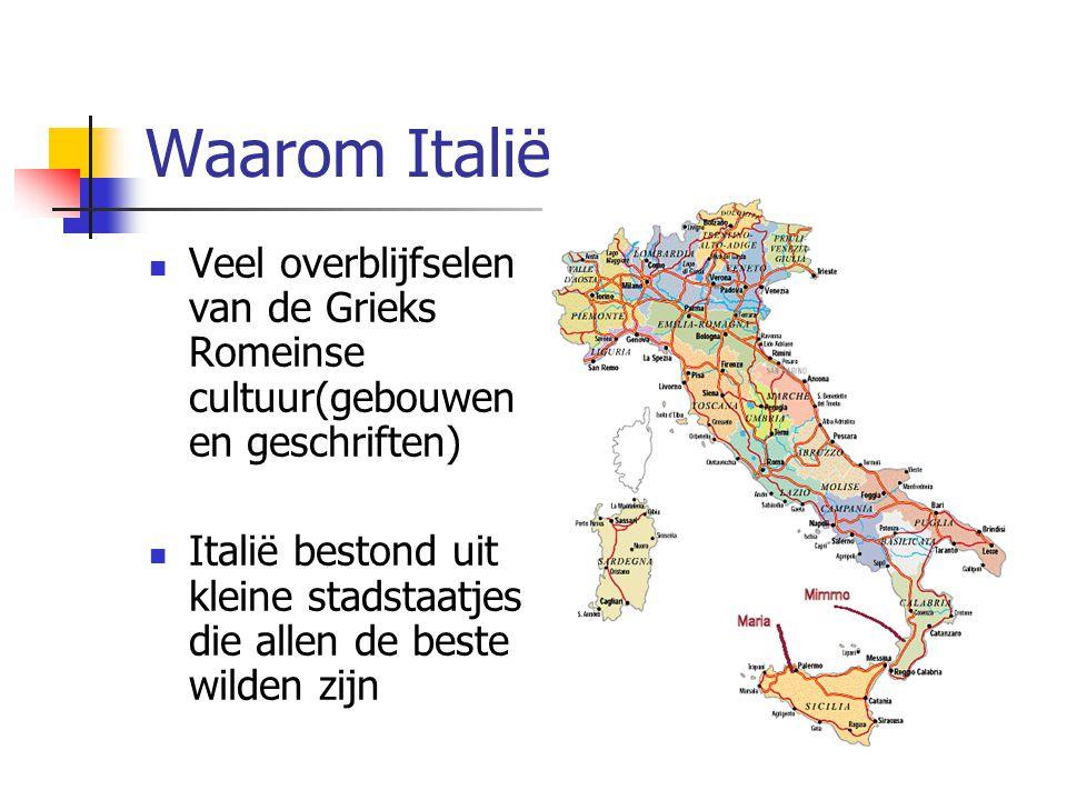 Waarom Italië  Veel overblijfselen van de Grieks Romeinse cultuur(gebouwen en geschriften)  Italië bestond uit kleine stadstaatjes die allen de best
