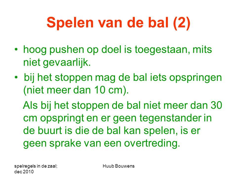 Spelen van de bal (2) •hoog pushen op doel is toegestaan, mits niet gevaarlijk. • bij het stoppen mag de bal iets opspringen (niet meer dan 10 cm). Al