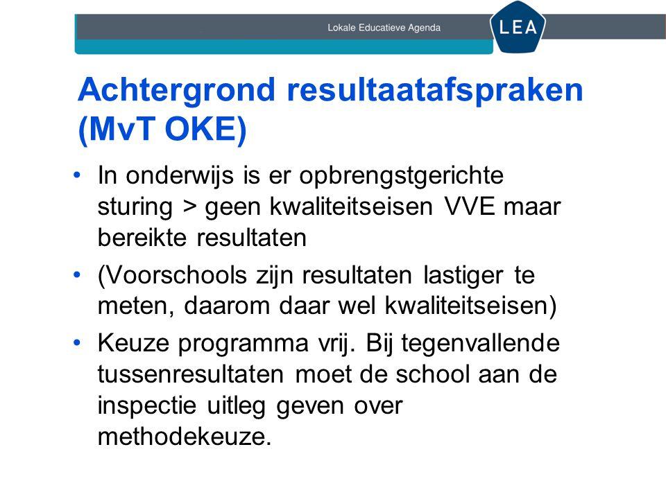 Achtergrond resultaatafspraken (MvT OKE) •In onderwijs is er opbrengstgerichte sturing > geen kwaliteitseisen VVE maar bereikte resultaten •(Voorschoo