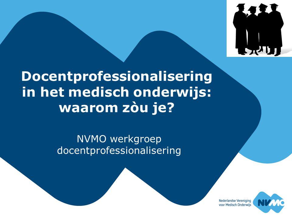 NVMO werkgroep Docentprofessionalisering: Dr.A. Zanting, Ersamus MC (voorzitter) Drs.