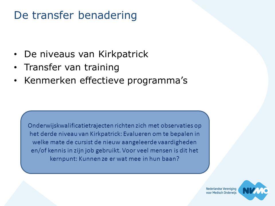 De transfer benadering • De niveaus van Kirkpatrick • Transfer van training • Kenmerken effectieve programma's Onderwijskwalificatietrajecten richten
