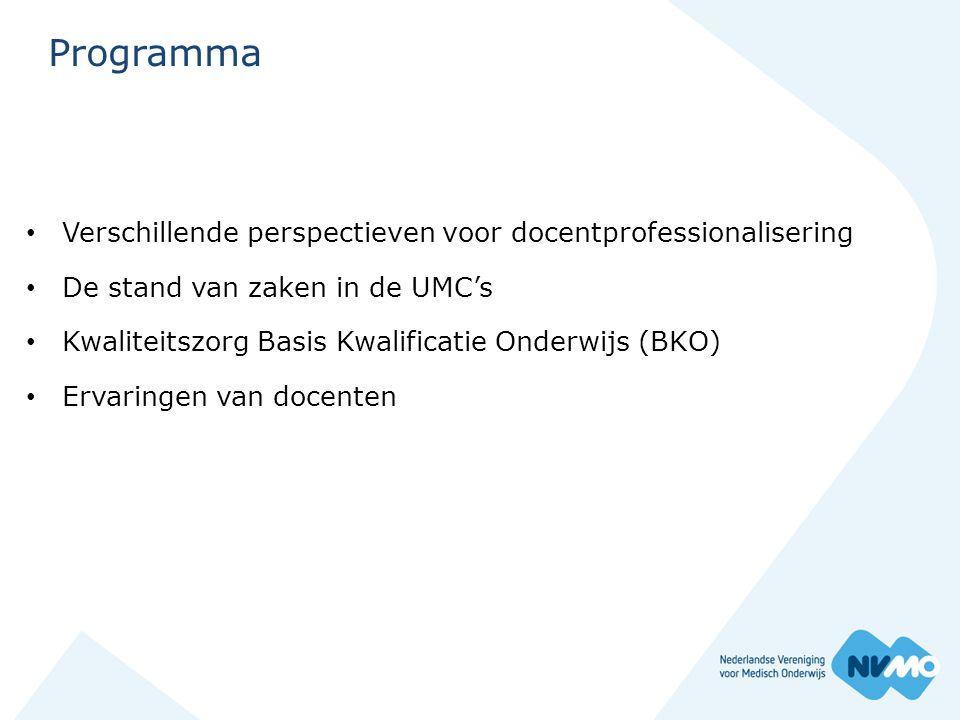 Programma • Verschillende perspectieven voor docentprofessionalisering • De stand van zaken in de UMC's • Kwaliteitszorg Basis Kwalificatie Onderwijs
