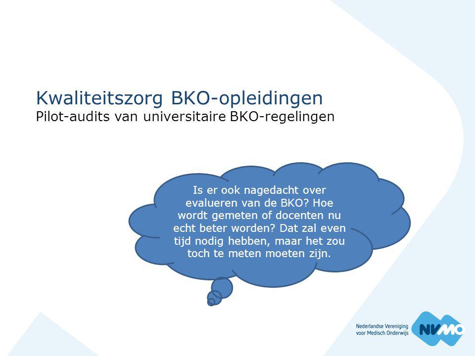 Kwaliteitszorg BKO-opleidingen Pilot-audits van universitaire BKO-regelingen Is er ook nagedacht over evalueren van de BKO? Hoe wordt gemeten of docen