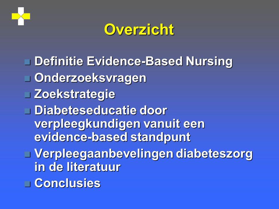 Overzicht n Definitie Evidence-Based Nursing n Onderzoeksvragen n Zoekstrategie n Diabeteseducatie door verpleegkundigen vanuit een evidence-based standpunt n Verpleegaanbevelingen diabeteszorg in de literatuur n Conclusies