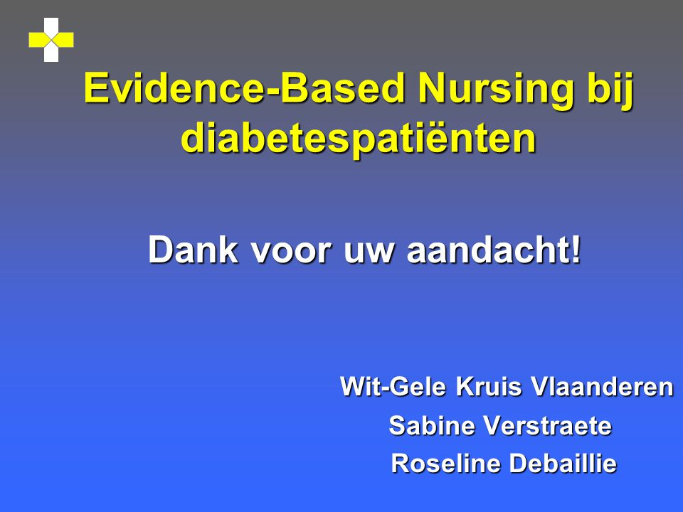 Evidence-Based Nursing bij diabetespatiënten Dank voor uw aandacht.