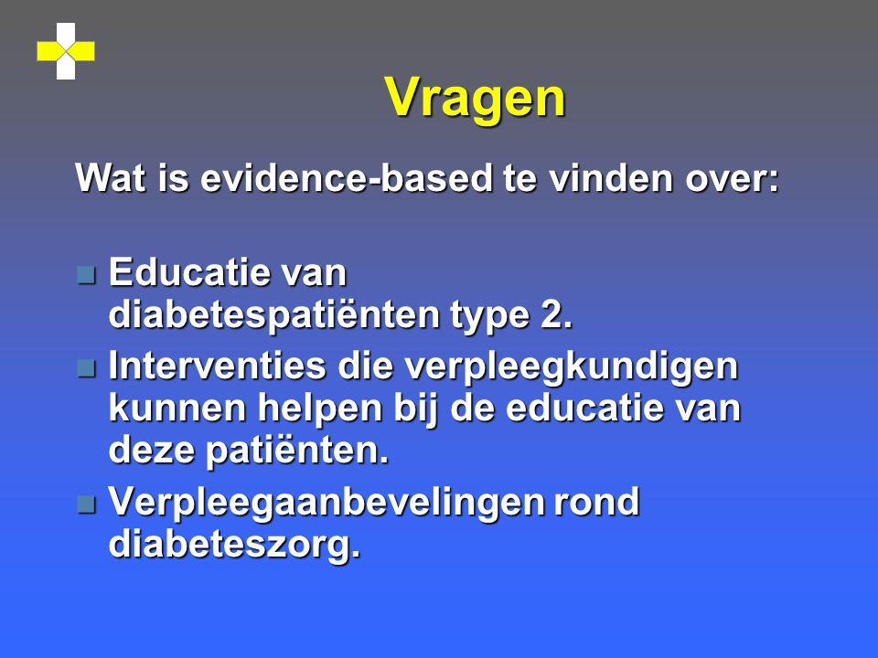 Vragen Wat is evidence-based te vinden over: n Educatie van diabetespatiënten type 2.