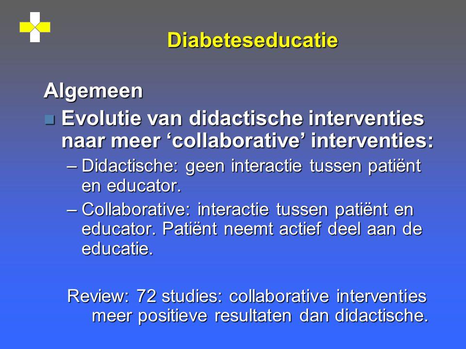 Diabeteseducatie Algemeen n Evolutie van didactische interventies naar meer 'collaborative' interventies: –Didactische: geen interactie tussen patiënt en educator.
