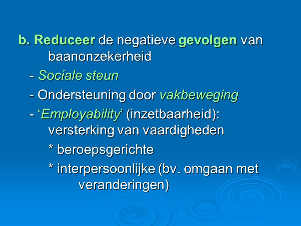 b. Reduceer de negatieve gevolgen van baanonzekerheid - Sociale steun - Ondersteuning door vakbeweging - 'Employability' (inzetbaarheid): versterking