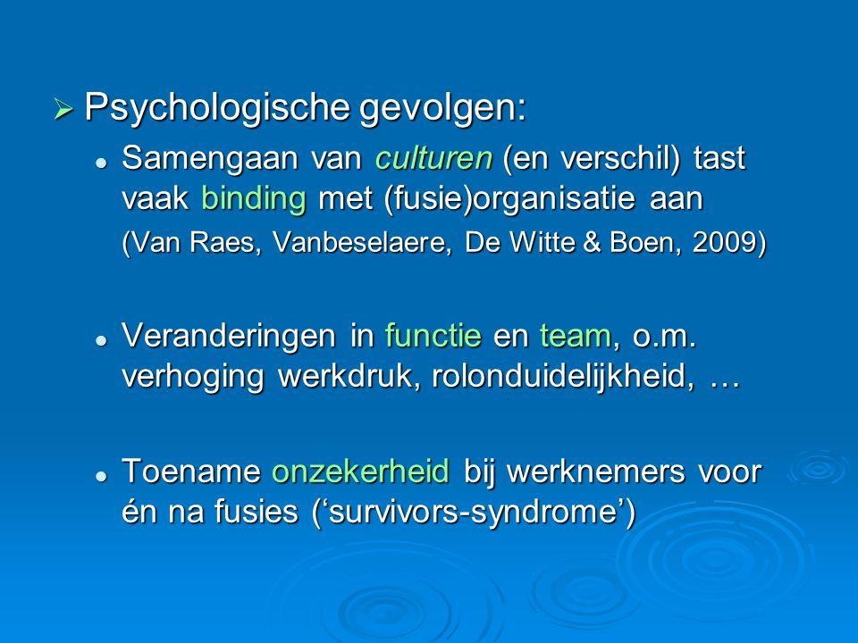  Psychologische gevolgen:  Samengaan van culturen (en verschil) tast vaak binding met (fusie)organisatie aan (Van Raes, Vanbeselaere, De Witte & Boe