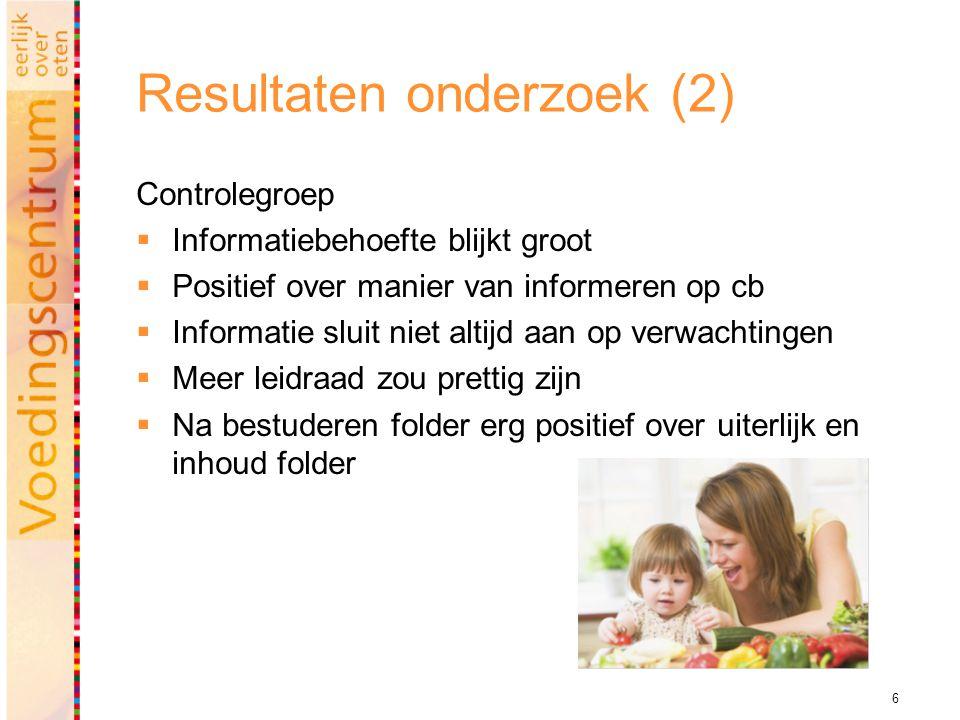 6 Resultaten onderzoek (2) Controlegroep  Informatiebehoefte blijkt groot  Positief over manier van informeren op cb  Informatie sluit niet altijd