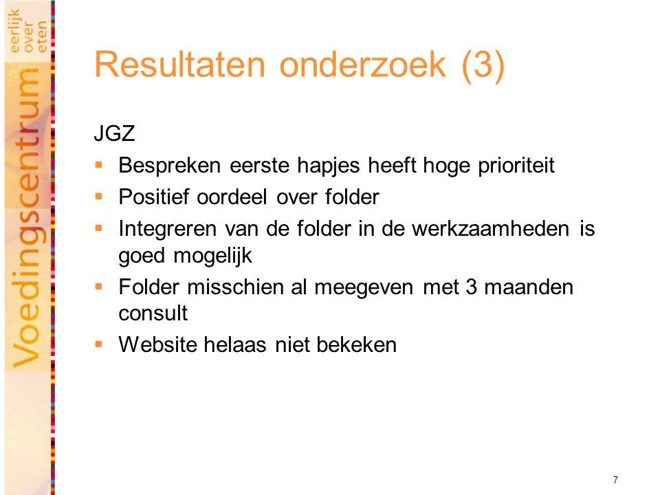 7 Resultaten onderzoek (3) JGZ  Bespreken eerste hapjes heeft hoge prioriteit  Positief oordeel over folder  Integreren van de folder in de werkzaa