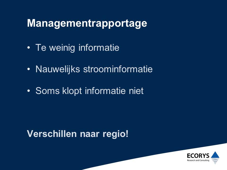 Managementrapportage •Te weinig informatie •Nauwelijks stroominformatie •Soms klopt informatie niet Verschillen naar regio!