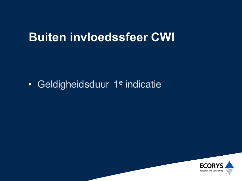 Buiten invloedssfeer CWI •Geldigheidsduur 1 e indicatie