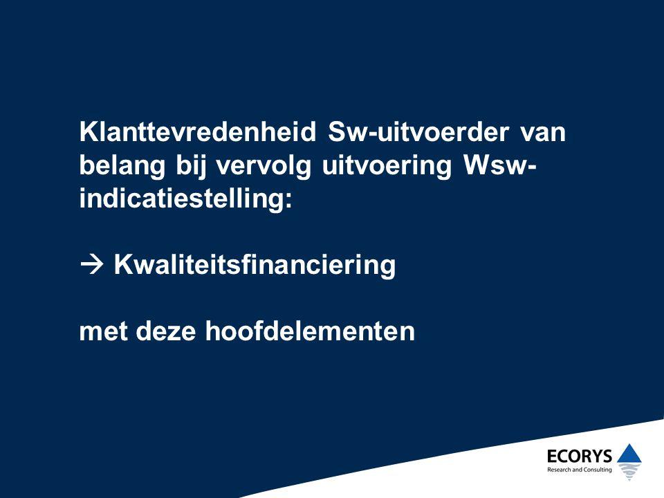 Klanttevredenheid Sw-uitvoerder van belang bij vervolg uitvoering Wsw- indicatiestelling:  Kwaliteitsfinanciering met deze hoofdelementen