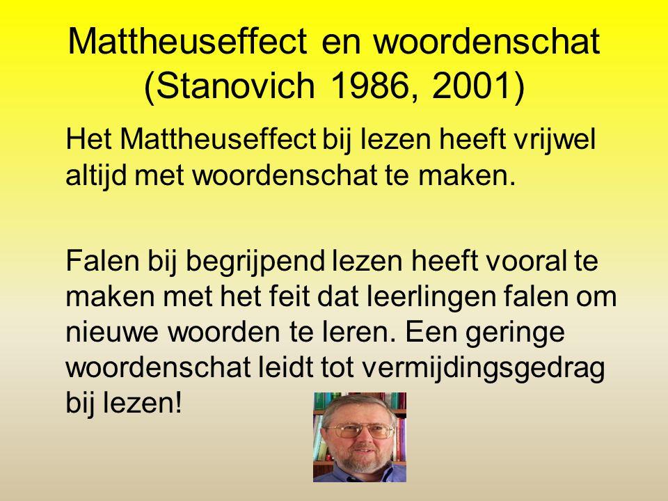 Mattheuseffect en woordenschat (Stanovich 1986, 2001) Het Mattheuseffect bij lezen heeft vrijwel altijd met woordenschat te maken. Falen bij begrijpen