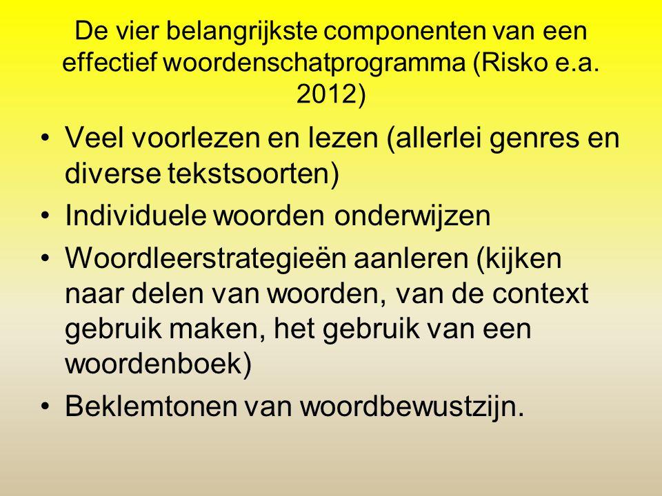 De vier belangrijkste componenten van een effectief woordenschatprogramma (Risko e.a. 2012) •Veel voorlezen en lezen (allerlei genres en diverse tekst