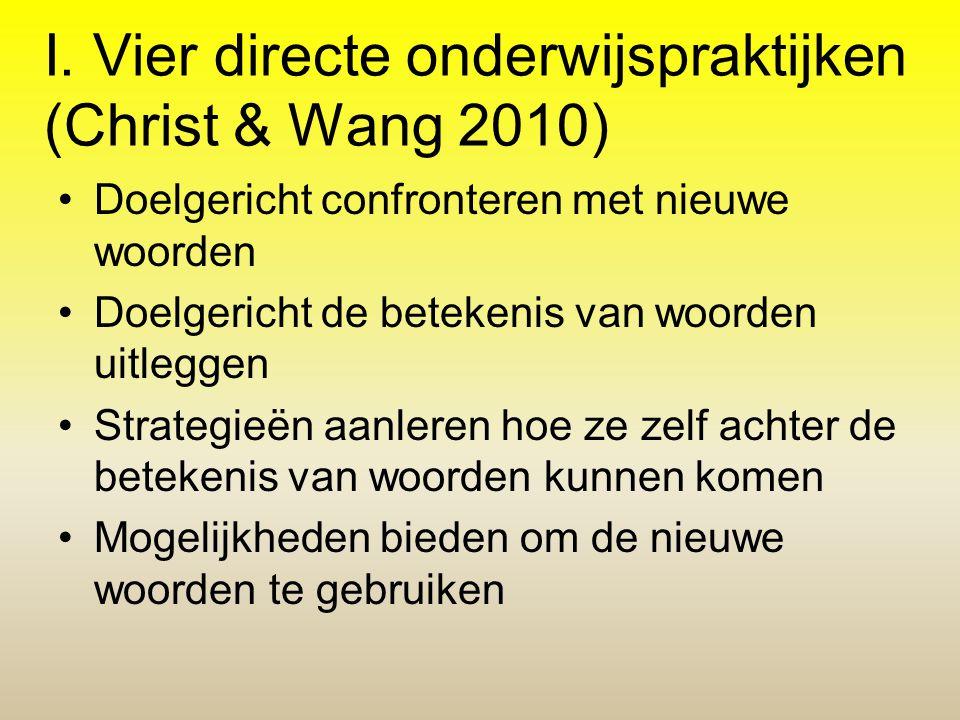 I. Vier directe onderwijspraktijken (Christ & Wang 2010) •Doelgericht confronteren met nieuwe woorden •Doelgericht de betekenis van woorden uitleggen