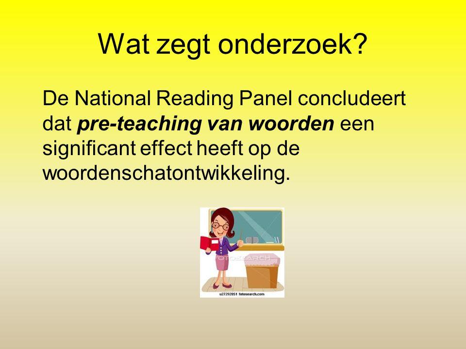 Wat zegt onderzoek? De National Reading Panel concludeert dat pre-teaching van woorden een significant effect heeft op de woordenschatontwikkeling.