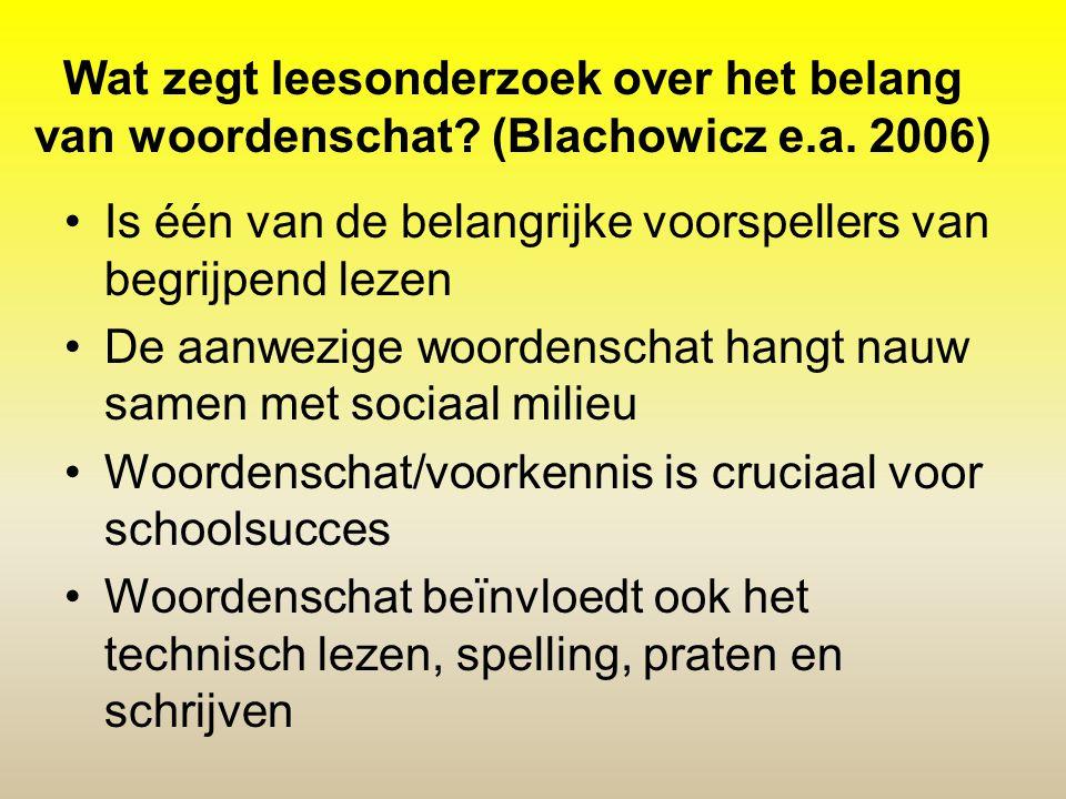 Wat zegt leesonderzoek over het belang van woordenschat? (Blachowicz e.a. 2006) •Is één van de belangrijke voorspellers van begrijpend lezen •De aanwe