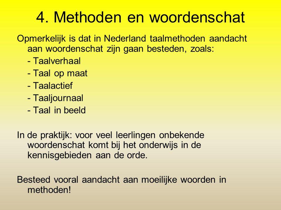 4. Methoden en woordenschat Opmerkelijk is dat in Nederland taalmethoden aandacht aan woordenschat zijn gaan besteden, zoals: - Taalverhaal - Taal op