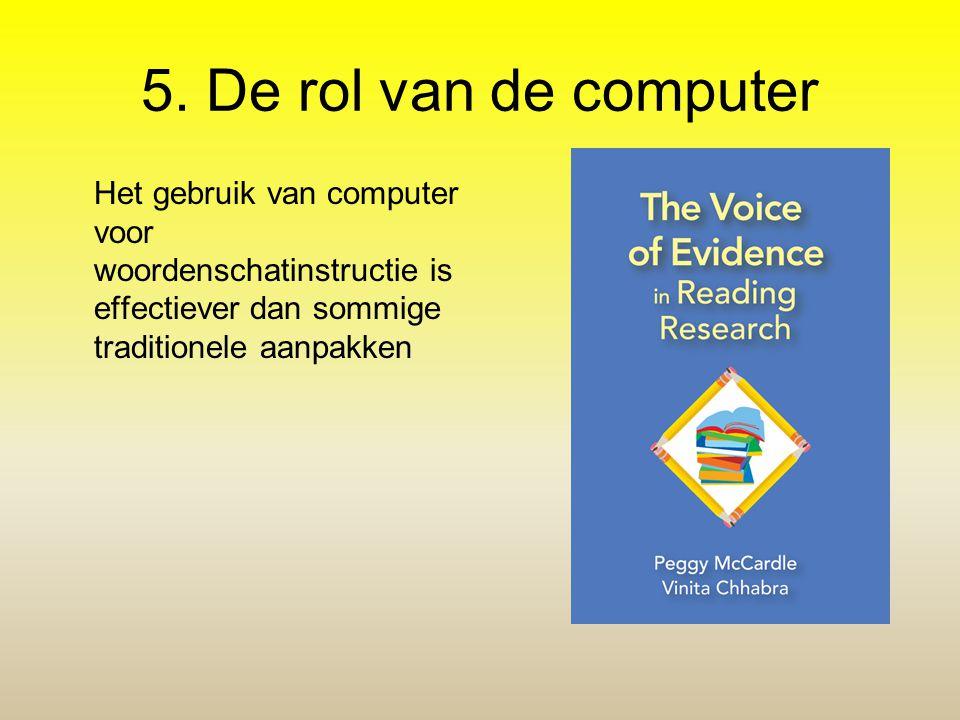 5. De rol van de computer Het gebruik van computer voor woordenschatinstructie is effectiever dan sommige traditionele aanpakken