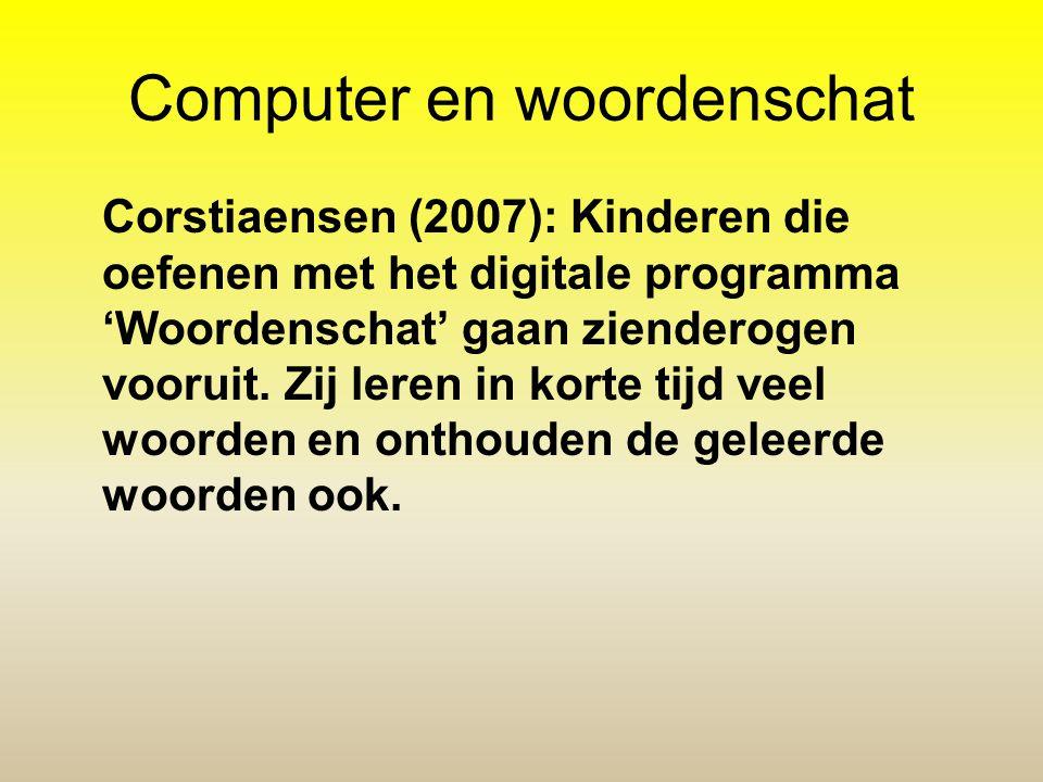Computer en woordenschat Corstiaensen (2007): Kinderen die oefenen met het digitale programma 'Woordenschat' gaan zienderogen vooruit. Zij leren in ko