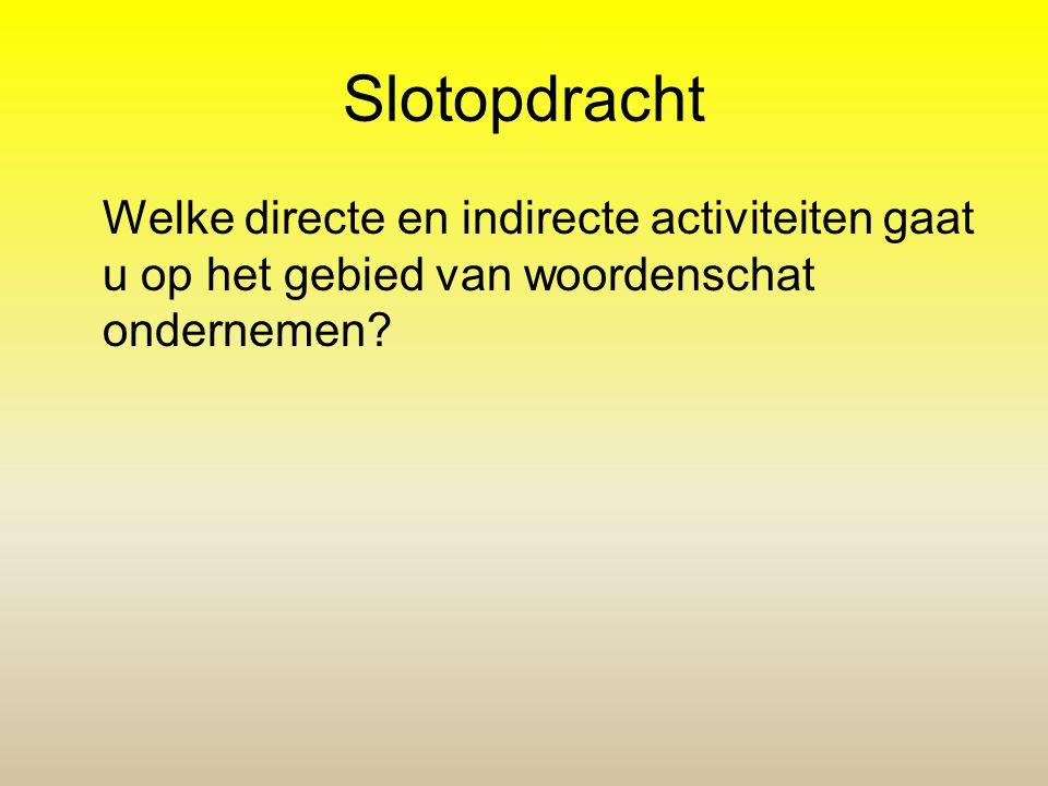 Slotopdracht Welke directe en indirecte activiteiten gaat u op het gebied van woordenschat ondernemen?