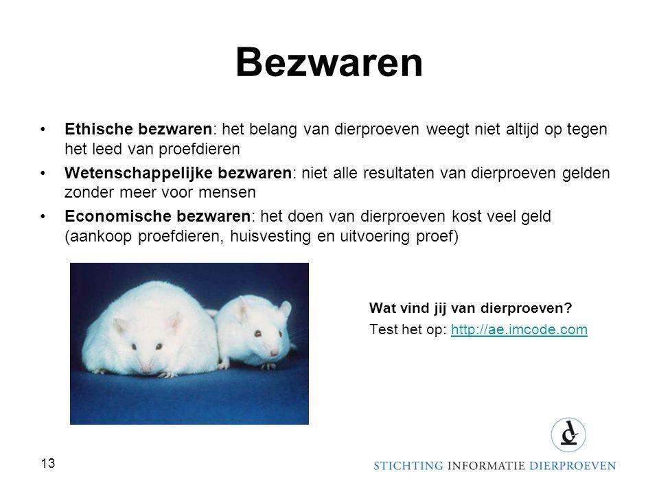 Bezwaren •Ethische bezwaren: het belang van dierproeven weegt niet altijd op tegen het leed van proefdieren •Wetenschappelijke bezwaren: niet alle res