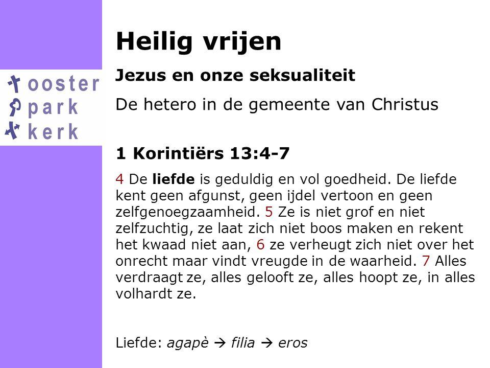 Heilig vrijen Jezus en onze seksualiteit De hetero in de gemeente van Christus 1 Korintiërs 13:4-7 4 De liefde is geduldig en vol goedheid. De liefde
