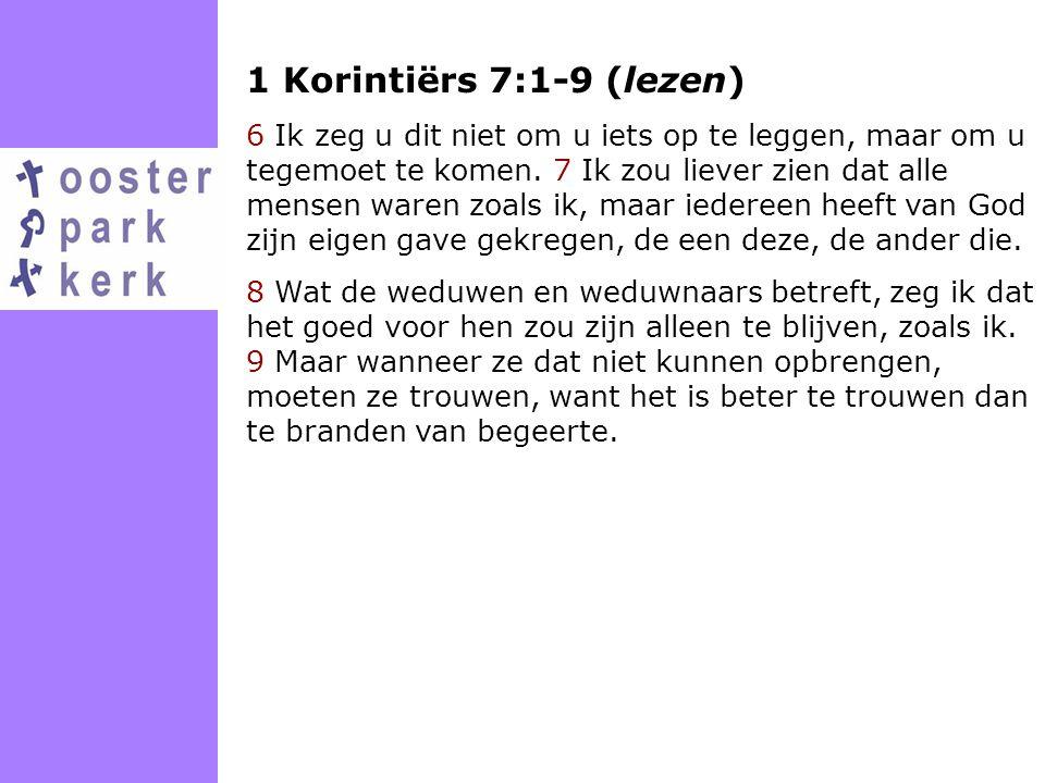 1 Korintiërs 7:1-9 (lezen) 6 Ik zeg u dit niet om u iets op te leggen, maar om u tegemoet te komen. 7 Ik zou liever zien dat alle mensen waren zoals i