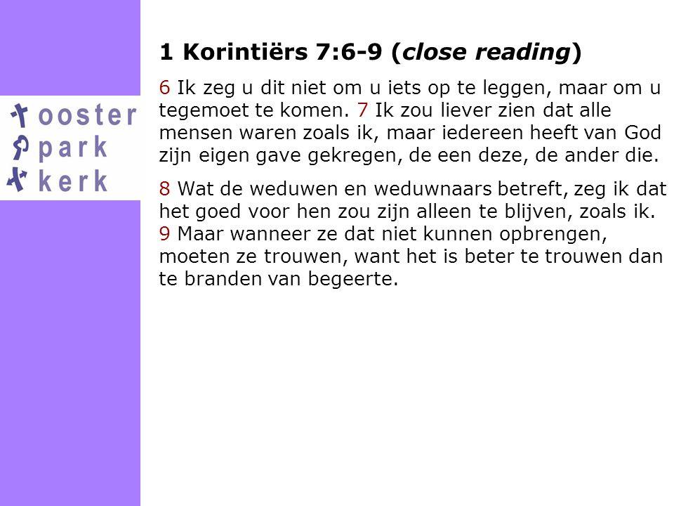 1 Korintiërs 7:6-9 (close reading) 6 Ik zeg u dit niet om u iets op te leggen, maar om u tegemoet te komen. 7 Ik zou liever zien dat alle mensen waren