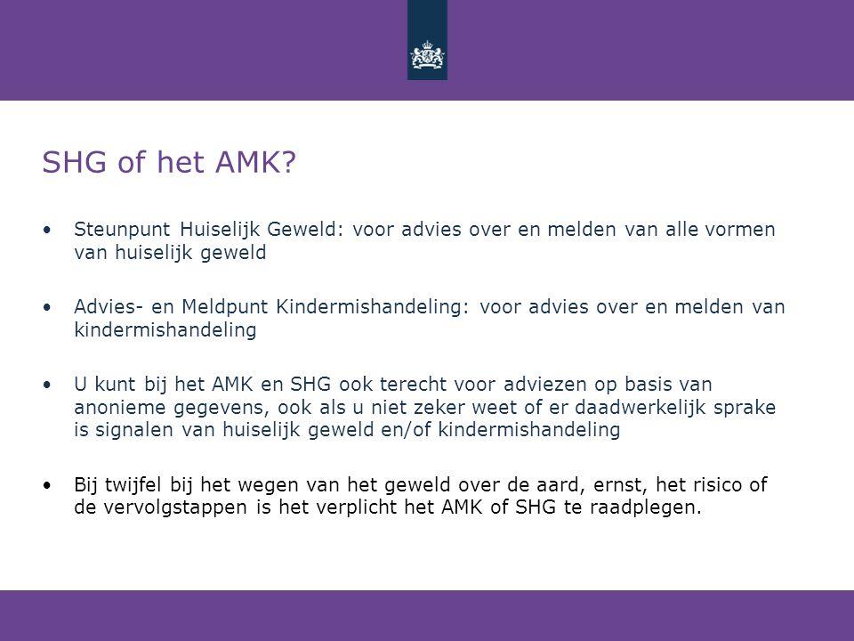 SHG of het AMK? •Steunpunt Huiselijk Geweld: voor advies over en melden van alle vormen van huiselijk geweld •Advies- en Meldpunt Kindermishandeling: