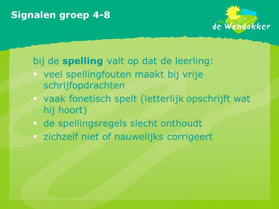 Signalen groep 4-8 bij de spelling valt op dat de leerling:  veel spellingfouten maakt bij vrije schrijfopdrachten  vaak fonetisch spelt (letterlijk