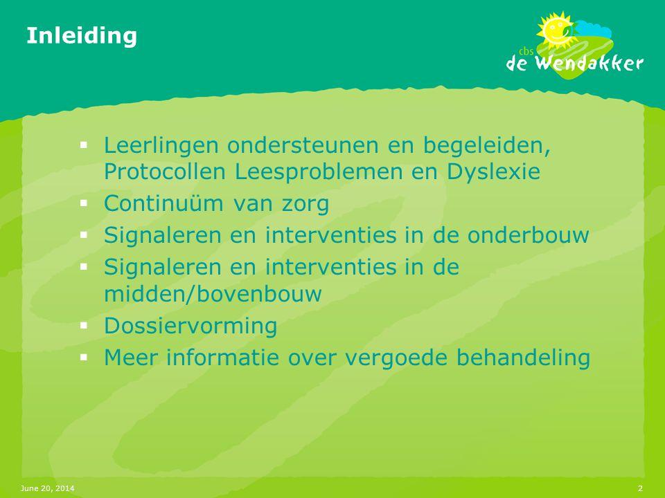 June 20, 20142 Inleiding  Leerlingen ondersteunen en begeleiden, Protocollen Leesproblemen en Dyslexie  Continuüm van zorg  Signaleren en intervent