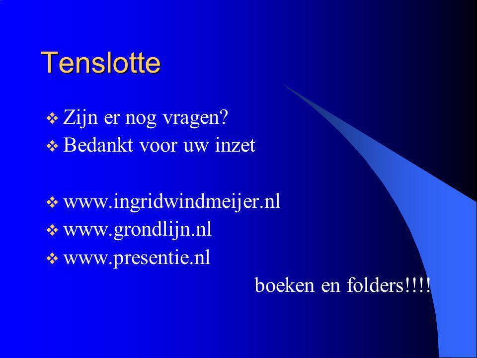 Tenslotte  Zijn er nog vragen?  Bedankt voor uw inzet  www.ingridwindmeijer.nl  www.grondlijn.nl  www.presentie.nl boeken en folders!!!!