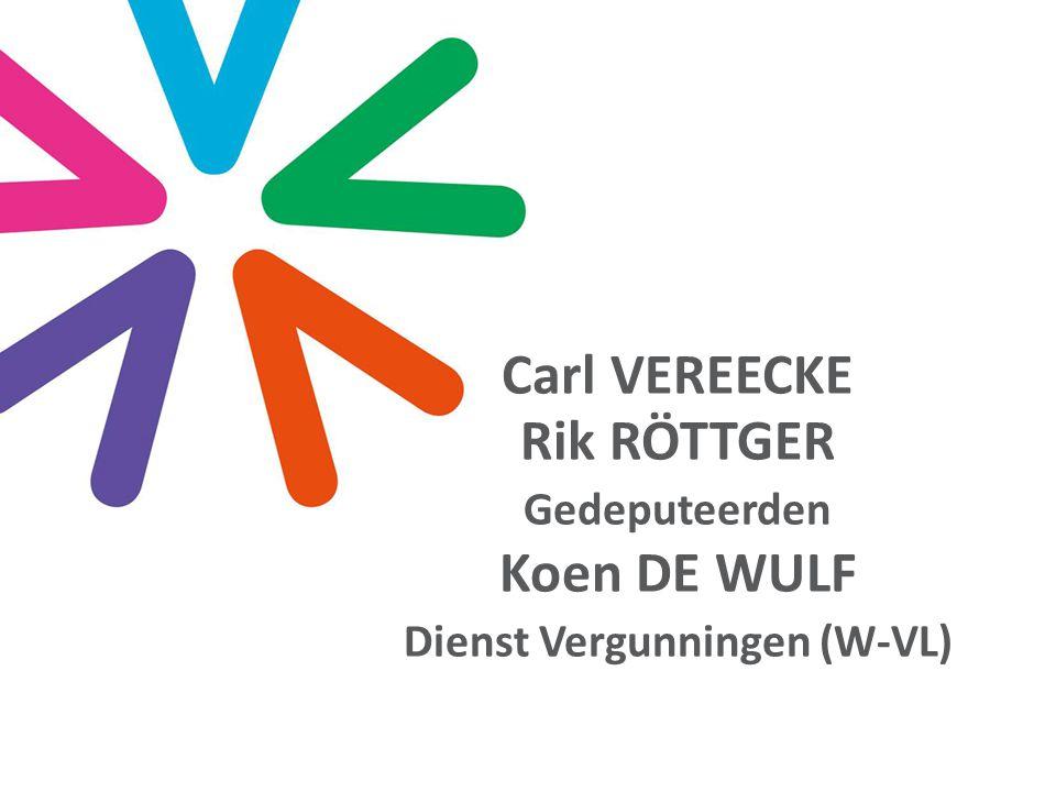 Carl VEREECKE Rik RÖTTGER Gedeputeerden Koen DE WULF Dienst Vergunningen (W-VL)