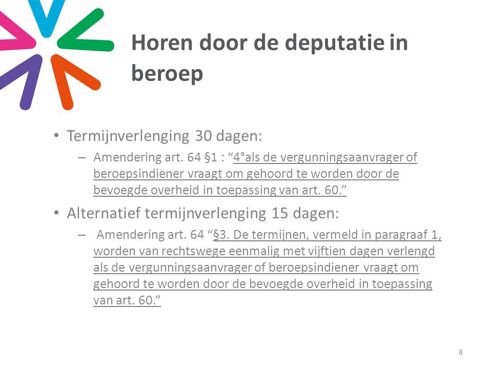 """Horen door de deputatie in beroep • Termijnverlenging 30 dagen: –Amendering art. 64 §1 : """"4°als de vergunningsaanvrager of beroepsindiener vraagt om g"""