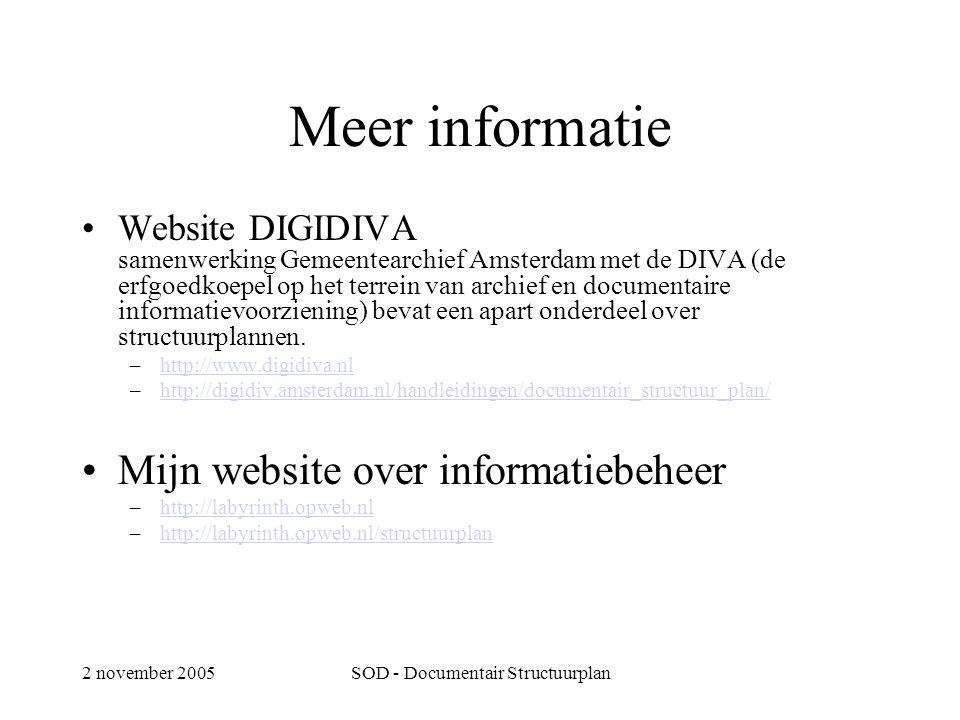 2 november 2005SOD - Documentair Structuurplan Meer informatie •Website DIGIDIVA samenwerking Gemeentearchief Amsterdam met de DIVA (de erfgoedkoepel op het terrein van archief en documentaire informatievoorziening) bevat een apart onderdeel over structuurplannen.