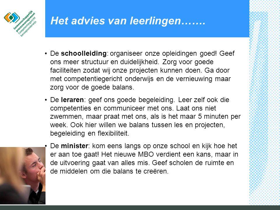 Het advies van leerlingen……. •De schoolleiding: organiseer onze opleidingen goed! Geef ons meer structuur en duidelijkheid. Zorg voor goede faciliteit