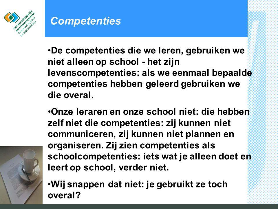 Competenties •De competenties die we leren, gebruiken we niet alleen op school - het zijn levenscompetenties: als we eenmaal bepaalde competenties heb