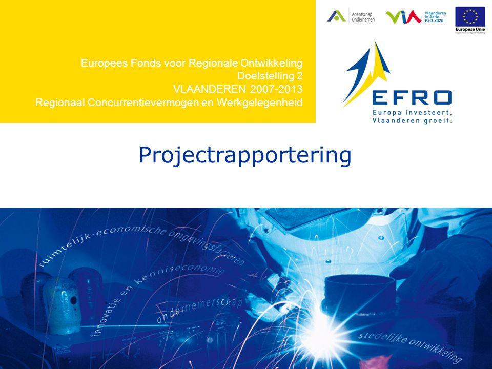 Europees Fonds voor Regionale Ontwikkeling Doelstelling 2 VLAANDEREN 2007-2013 Regionaal Concurrentievermogen en Werkgelegenheid Projectrapportering