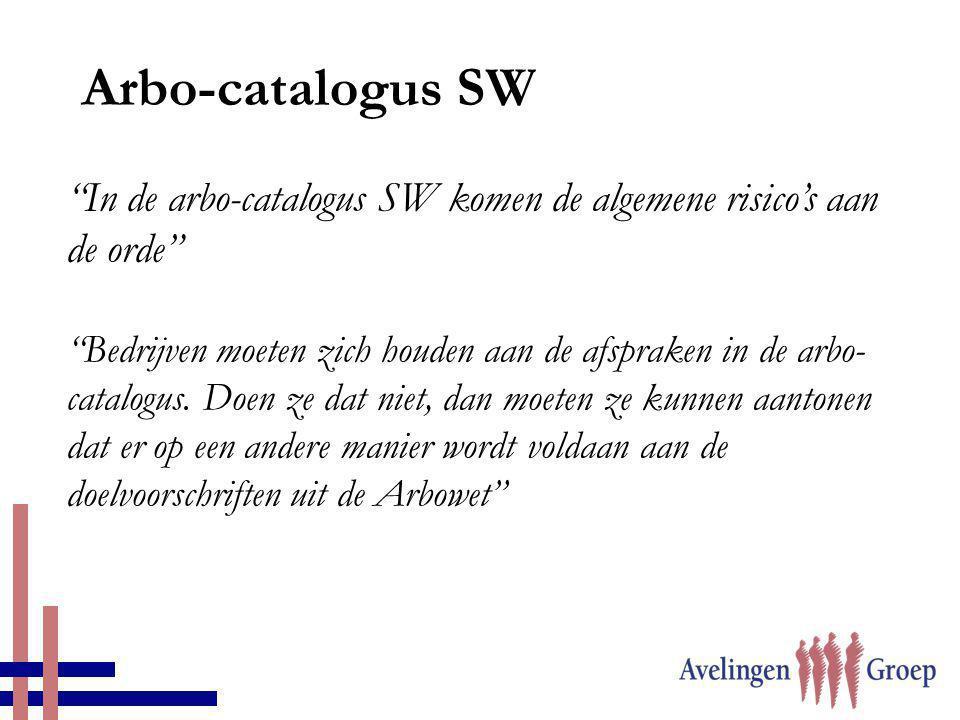 """""""In de arbo-catalogus SW komen de algemene risico's aan de orde"""" """"Bedrijven moeten zich houden aan de afspraken in de arbo- catalogus. Doen ze dat nie"""