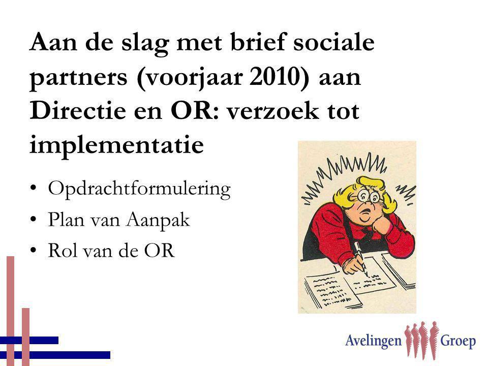 Aan de slag met brief sociale partners (voorjaar 2010) aan Directie en OR: verzoek tot implementatie •Opdrachtformulering •Plan van Aanpak •Rol van de