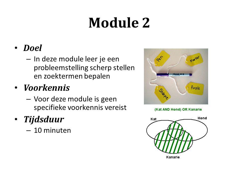 Module 2 • Doel – In deze module leer je een probleemstelling scherp stellen en zoektermen bepalen • Voorkennis – Voor deze module is geen specifieke