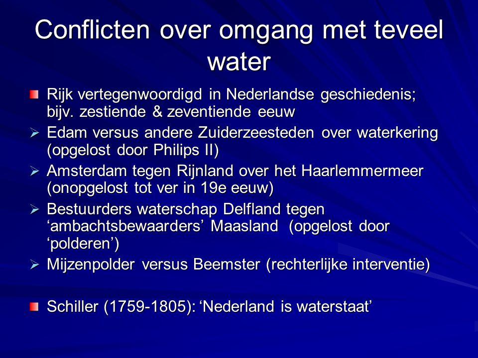 Conflicten over omgang met teveel water Rijk vertegenwoordigd in Nederlandse geschiedenis; bijv. zestiende & zeventiende eeuw  Edam versus andere Zui