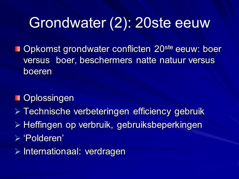 Grondwater (2): 20ste eeuw Opkomst grondwater conflicten 20 ste eeuw: boer versus boer, beschermers natte natuur versus boeren Oplossingen  Technisch