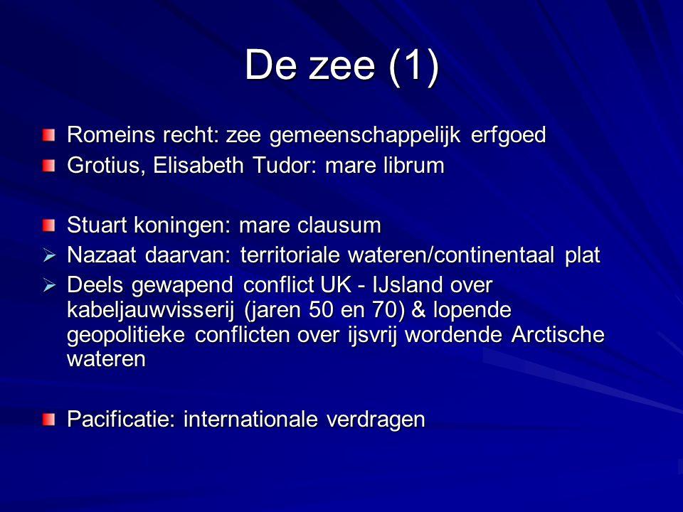 De zee (1) Romeins recht: zee gemeenschappelijk erfgoed Grotius, Elisabeth Tudor: mare librum Stuart koningen: mare clausum  Nazaat daarvan: territor