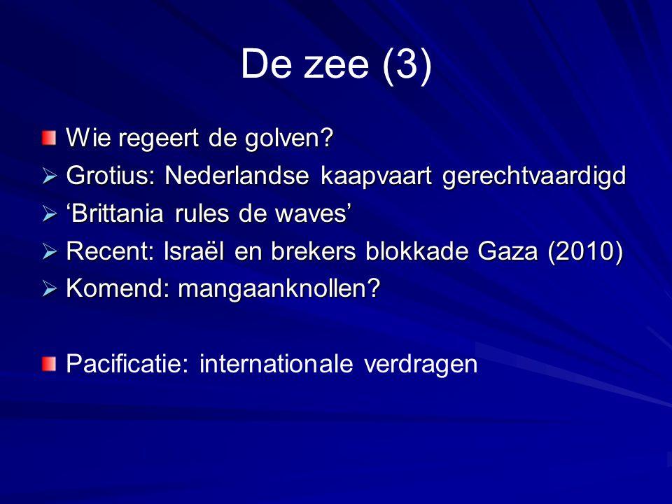 De zee (3) Wie regeert de golven?  Grotius: Nederlandse kaapvaart gerechtvaardigd  'Brittania rules de waves'  Recent: Israël en brekers blokkade G