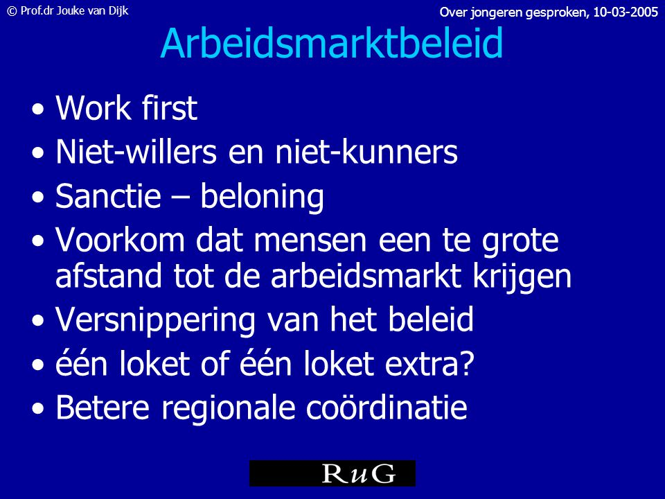 © Prof.dr Jouke van Dijk Over jongeren gesproken, 10-03-2005 Kansen en bedreigingen?? •Toekomst industrie: concurrentie Oost- Europa, India en China •