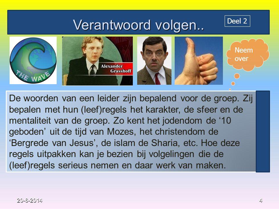 Verantwoord volgen..420-6-2014 De woorden van een leider zijn bepalend voor de groep.